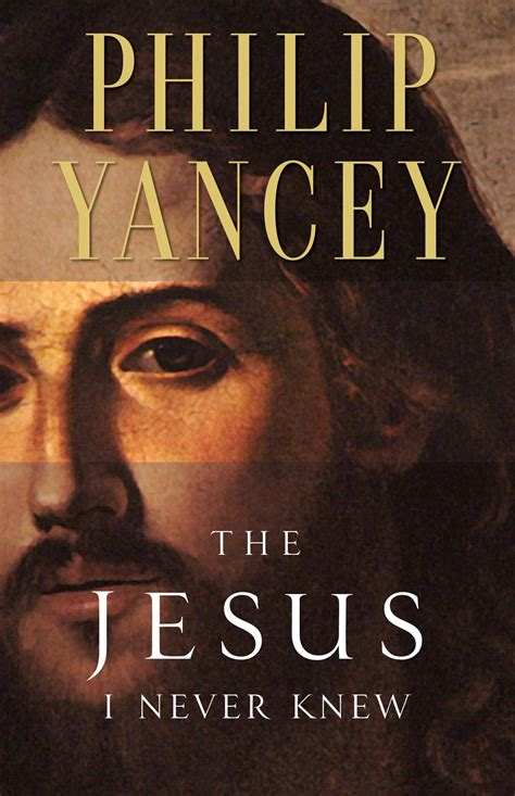 if you knew a novel books the jesus i never knew philip yancey