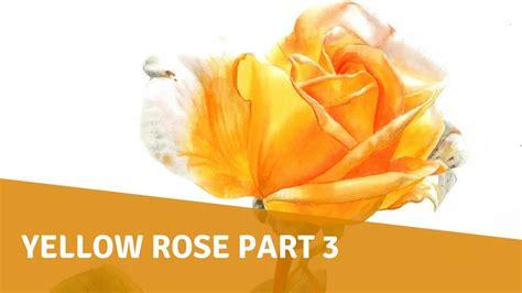 watercolor tutorial part 3 watercolor tutorial yellow rose part 3 youtube