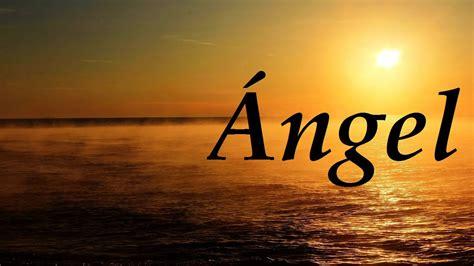 imagenes mamonas con nombres 193 ngel significado y origen del nombre youtube
