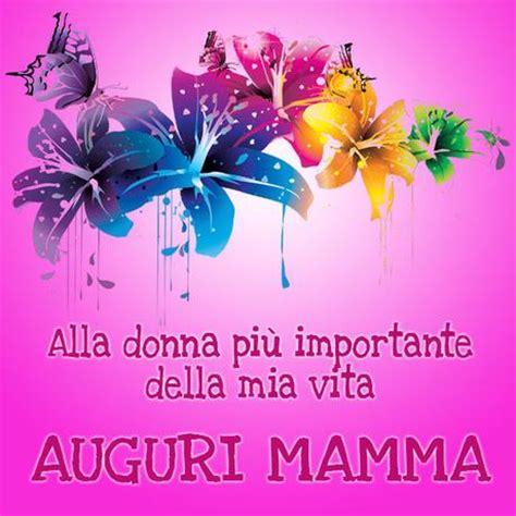 lettere compleanno mamma frasi buon compleanno mamma auguri originali e divertenti