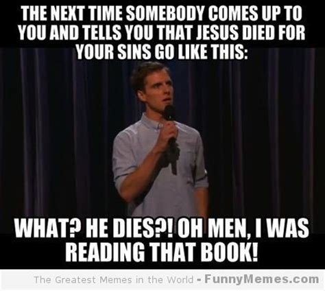 Memes And Everything Funny - funny memes jesus died for your sins pieces of me