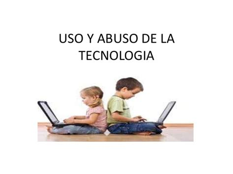 uso y abuso de la tecnologia