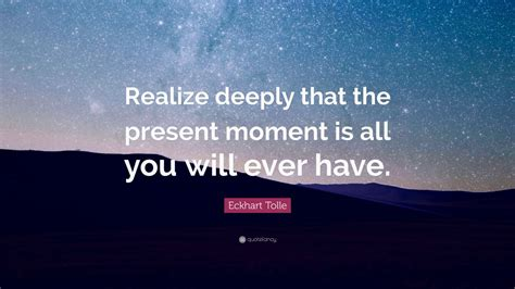 eckhart tolle quote realize deeply   present moment