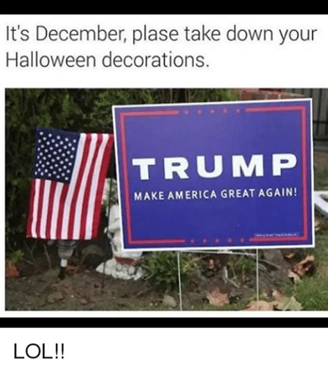 take you down mp it s december plase take down your halloween decorations