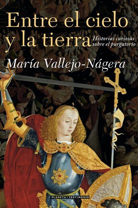 libro entre el cielo y entre el cielo y la tierra historias curiosas sobre el purgatorio vallejo nagera maria libro