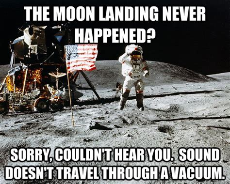 Memes Landing - the moon landing never happened sorry couldn t hear you