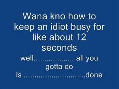 how to keep how to keep an idiot busy