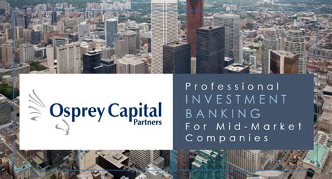 best middle market investment banks new additions to osprey capital toronto office osprey