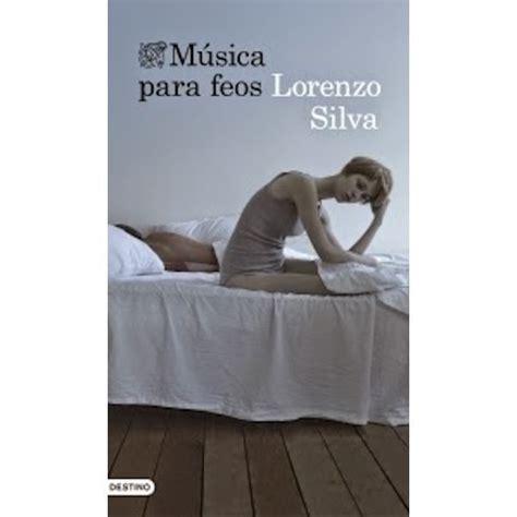 libro msica para feos m 250 sica para feos lorenzo silva libros recomendados para leer los m 225 s le 237 dos
