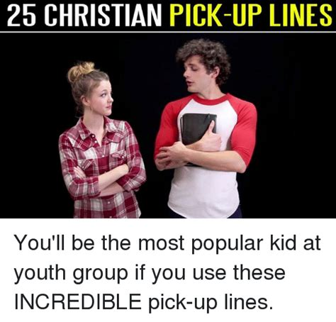 Memes Pick Up - 25 christian pick up lines you ll be the most popular kid