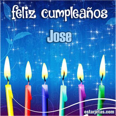 imagenes de cumpleaños para jose feliz cumplea 241 os jose te amo mi amor im 225 genes gifs de