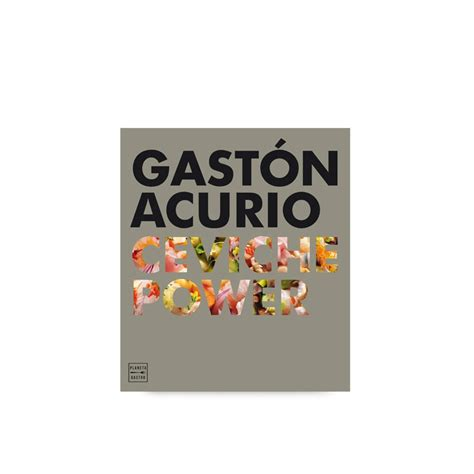 ceviche power ceviche power gast 243 n acurio books for chefs