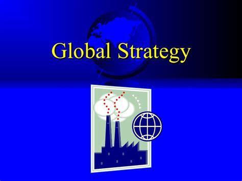 Mba International Business Strategy by Mba 618 Global Strategy 2011