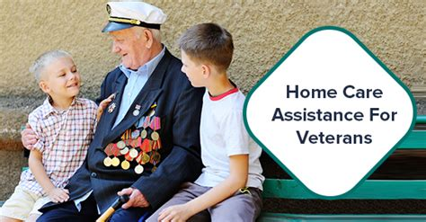 the benefits of home care assistance for veterans c care