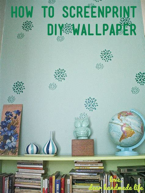 how to make diy screenprinted stencil wall paper dear