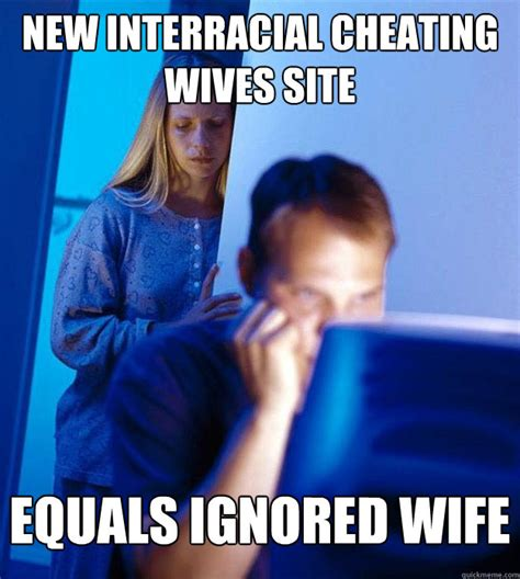 Cheating Wife Memes - new interracial cheating wives site equals ignored wife