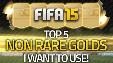 non rare players fifa 15 fifa 15 ultimate team top 5 non rare gold players i want
