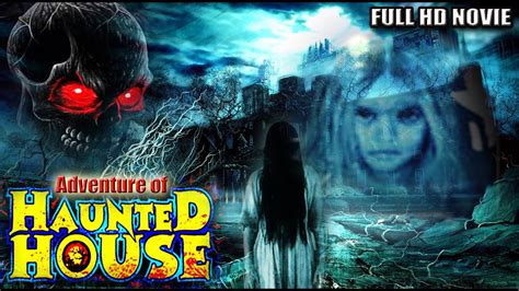 haunted house full movie adventure of haunted house full hd horror 2017 hindi movie sanket more shweta