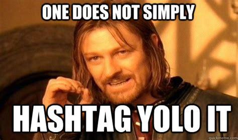 Hashtag Meme - one does not simply hashtag yolo it boromir quickmeme