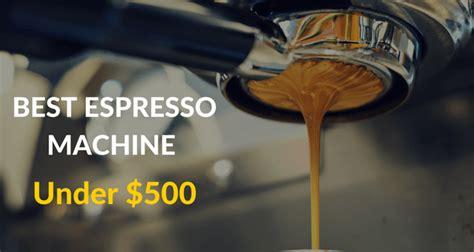 best espresso machine 500 best espresso machines that you can get for 500