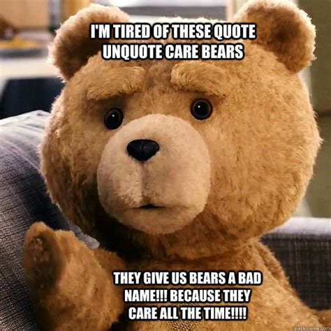 Care Bear Meme - i m tired of these quote unquote care bears they give us