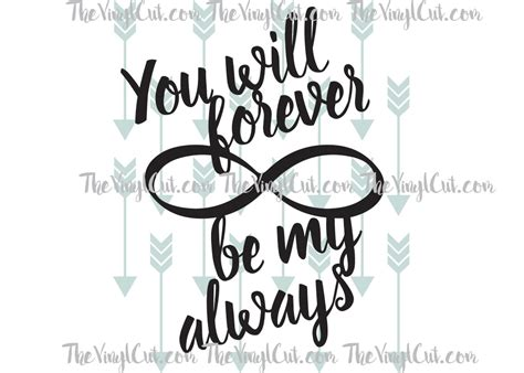 be my forever you will always be my forever design the vinyl cut