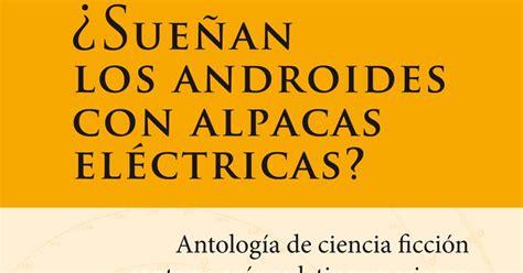 suean los androides con 8437634555 epsilon literario 191 sue 241 an los androides con alpacas el 233 ctricas