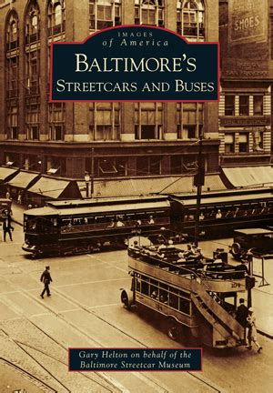 baltimore streetcar memories books baltimore s streetcars and buses by gary helton on behalf
