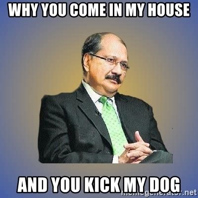you kick my why you come in my house and you kick my indian papa meme generator