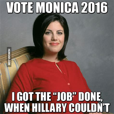 Monica Lewinsky Meme - monica lewinsky got the job done when hillary clinton