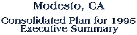 Welfare Office Modesto Ca by Modesto Consolidated Plan For 1995 Executive Summary