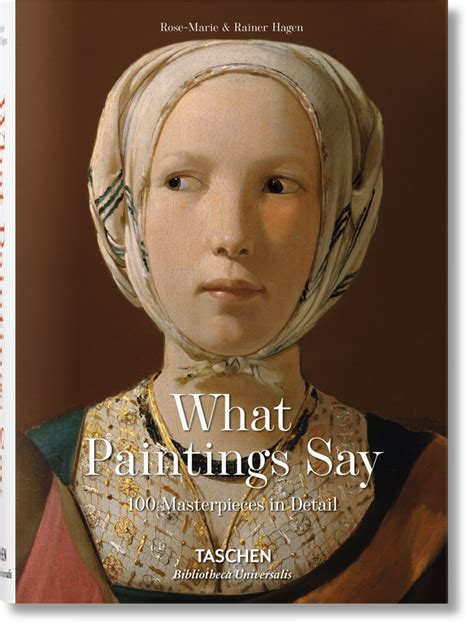 what paintings say 100 masterpieces in detail bibliotheca universalis taschen books