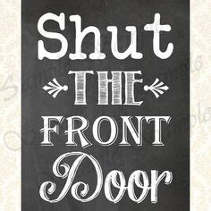 shut the front door saying chalkboard sayings on chalkboard quotes