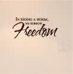In riding a horse we borrow freedom horse wall quotes wall words