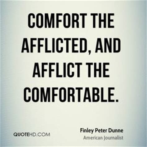 comforting the afflicted and afflicting the comfortable afflict quotes quotesgram