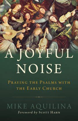 a joyful noise praying the psalms with the early church books a joyful noise praying the psalms with the early church