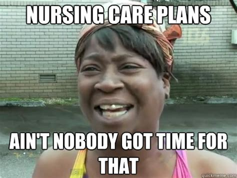 nursing care plans ain t nobody got time for that sweet