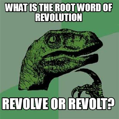 What Is A Meme - meme creator what is the root word of revolution revolve
