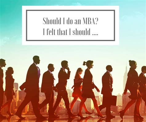 What Should I Do With My Mba by Should I Do An Mba