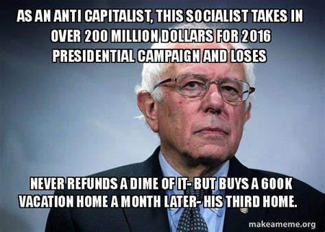 Anti Bernie Sanders Memes - as an anti capitalist this socialist takes in over 200 million dollars for 2016 presidential