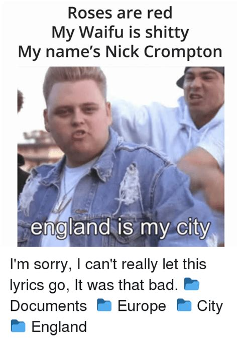 Nick Crompton Memes - roses are red my waifu is shitty my name s nick crompton england is my city i m sorry i can t