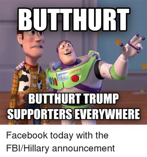 Butt Hurt Memes - butthurt light butthurt trump supporters everywnhere facebook today with the fbihillary