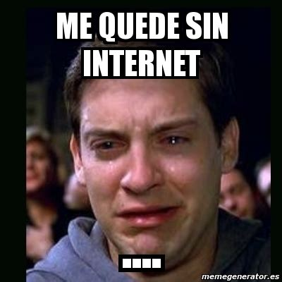 Meme Net - meme crying peter parker me quede sin internet