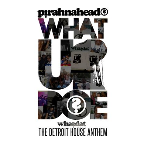 the house music anthem pirahnahead whatupdoe the detroit house anthem whasdat music voiceinside