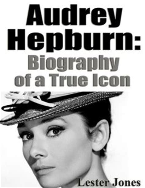 biography movie about audrey hepburn audrey hepburn biography of a true icon by lester jones