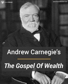Andrew Carnegie 1889 Essay The Gospel Of Wealth by 1000 Ideas About The Gospel Of Wealth On Andrew Carnegie The Gospel And D