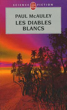 les animaux denatures ldp 2253010235 les diables blancs paul j mcauley fiche livre critiques adaptations noosfere