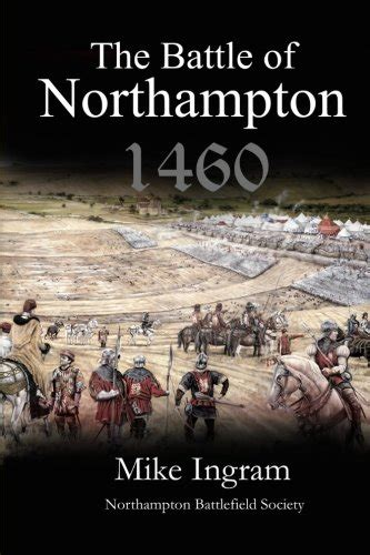 the nevills of middleham s most powerful family in the war of the roses books the battle of northton 1460