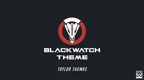 themes in black watch taylor thomas blackwatch theme overwatch tribute out