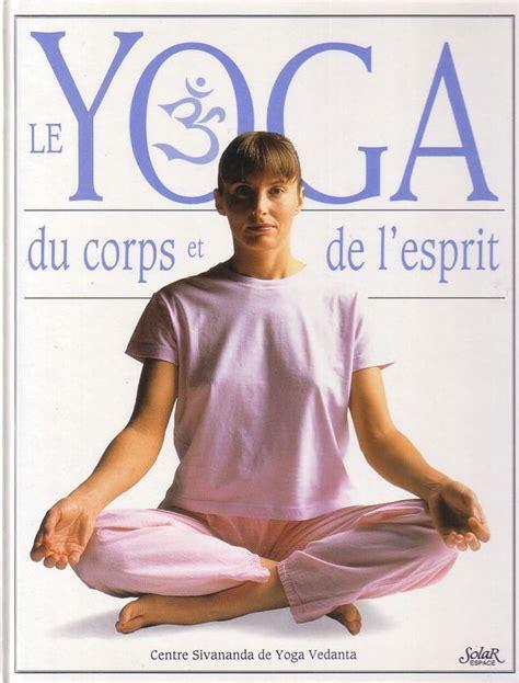 2263054669 le yoga du corps et le yoga du corps et de l esprit centre sivananda de yoga